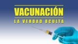 Vacunación, La Verdad Oculta