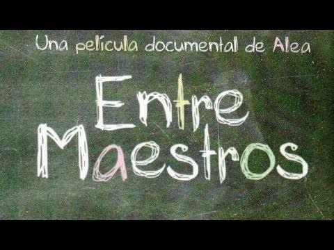 Entre Maestros | La película – Una experiencia educativa sin precedentes