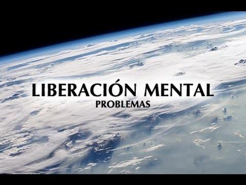 Documental LIBERACIÓN MENTAL (PARTE DOS): PROBLEMAS