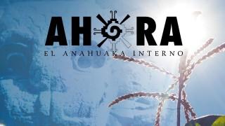 "El Anahuaka Interno | Primer Capitulo Serie Documental ""AHORA"""