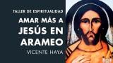 Amar más a Jesús en arameo por Vicente Haya